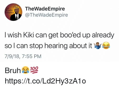 booed: TheWadeEmpire  TheWadeEmpire  ade s  mpire  I wish Kiki can get boo'ed up already  so I can stop hearing about it  7/9/18, 7:55 PM Bruh😂💯 https://t.co/Ld2Hy3zA1o