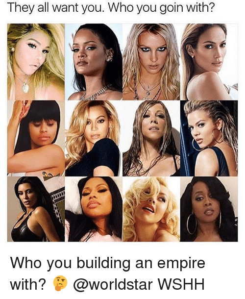 Empire, Memes, and Worldstar: They all want you. Whoyou goin with? Who you building an empire with? 🤔 @worldstar WSHH