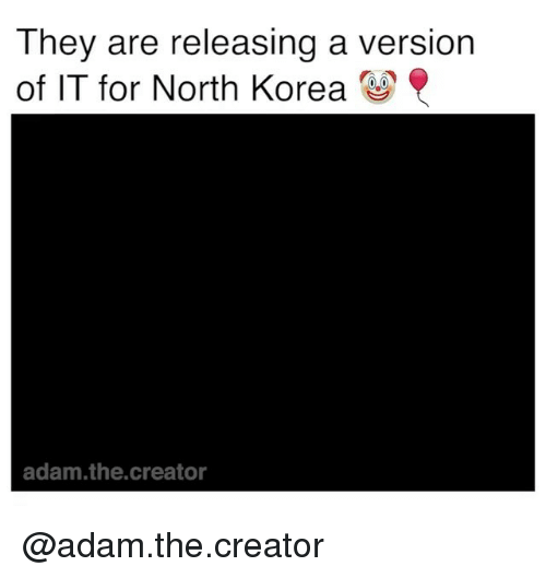 North Korea, Trendy, and Korea: They are releasing a version  of IT for North Korea  adam.the.creator @adam.the.creator