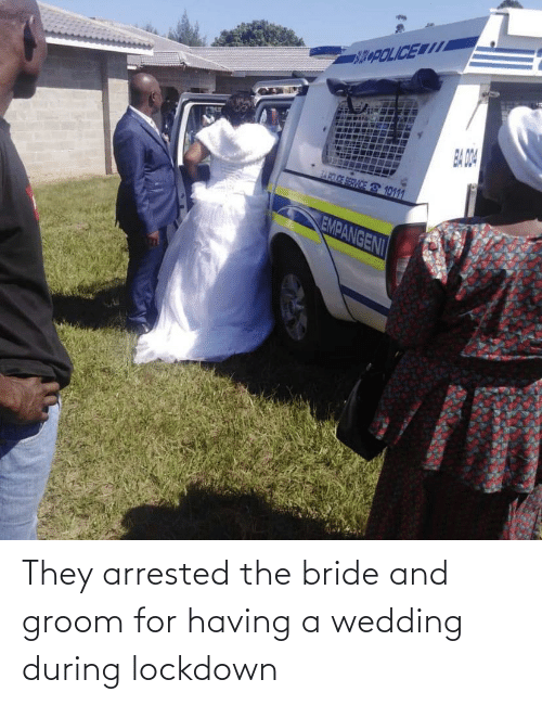 Arrested: They arrested the bride and groom for having a wedding during lockdown