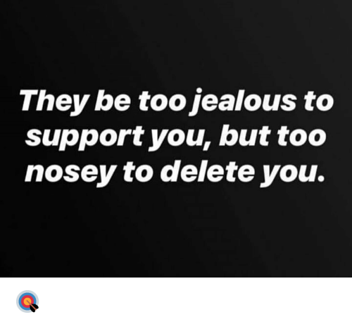 Jealous, Hood, and They: They be too jealous to  support you, but too  nosey to delete you. 🎯