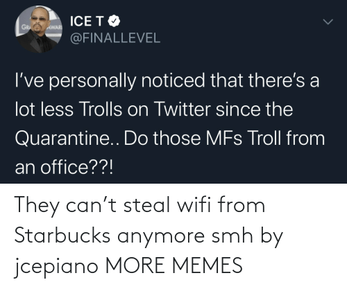 SMH: They can't steal wifi from Starbucks anymore smh by jcepiano MORE MEMES