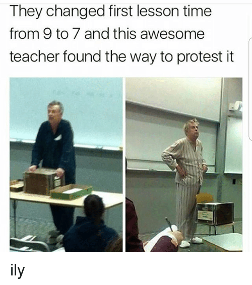 Memes, Protest, and Teacher: They changed first lesson time  from 9 to 7 and this awesome  teacher found the way to protest it ily