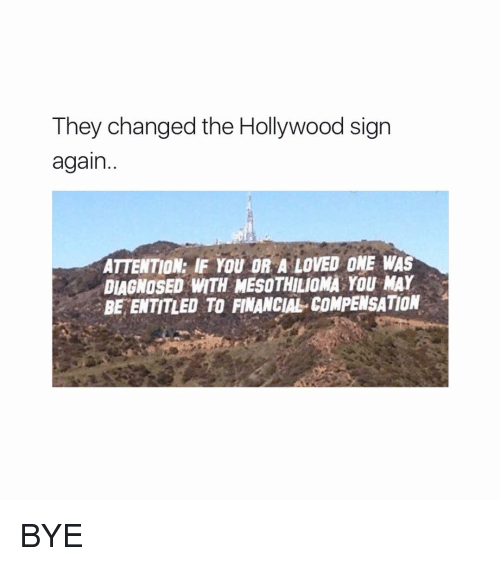 Ironic, Entitled, and Hollywood: They changed the Hollywood sign  again  ATTENTION: IF YOU OR A LOVED ONE WAS  DIAGNOSED ANTH MESOTHILIOMA YOU MAY  BE ENTITLED TO FINANCIAL COMPENSATION BYE