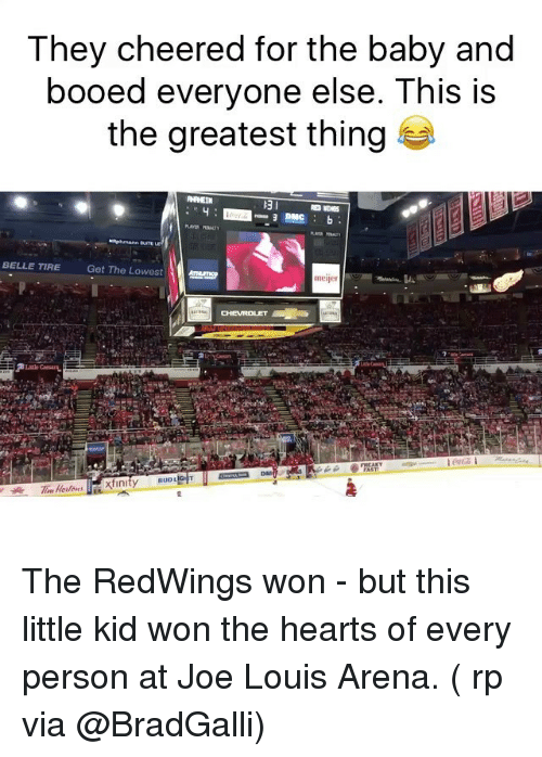 dmc: They cheered for the baby and  booed everyone else. This is  the greatest thing  3 DMC  BELLE TIRE  Get The Lowest  meijer The RedWings won - but this little kid won the hearts of every person at Joe Louis Arena. ( rp via @BradGalli)