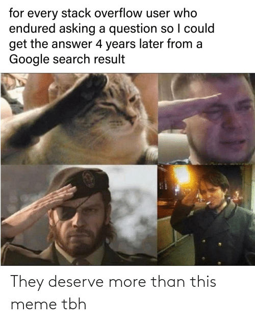 tbh: They deserve more than this meme tbh