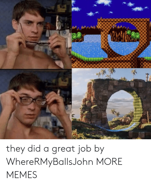 great job: they did a great job by WhereRMyBallsJohn MORE MEMES