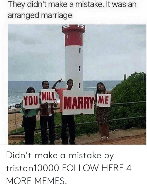 will you marry me: They didn't make a mistake. It was an  arranged marriage  WILL  YOU  MARRY ME Didn't make a mistake by tristan10000 FOLLOW HERE 4 MORE MEMES.