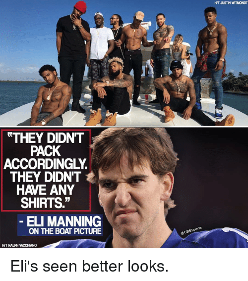 """Eli Manning, Memes, and Cbssports: THEY DIDNT  PACK  ACCORDINGLY.  THEY DIDNT  HAVE ANY  SHIRTS.""""  ELI MANNING  ON THE BOAT PICTURE  HIT RALPH VACCHIANO  @CBssports  HIT JUSTIN WITMONDT Eli's seen better looks."""
