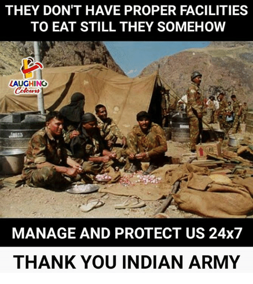 Army, Thank You, and Indian: THEY DON'T HAVE PROPER FACILITIES  TO EAT STILL THEY SOMEHOW  LAUGHING  MANAGE AND PROTECT US 24x7  THANK YOU INDIAN ARMY