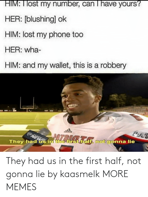 The First: They had us in the first half, not gonna lie by kaasmelk MORE MEMES