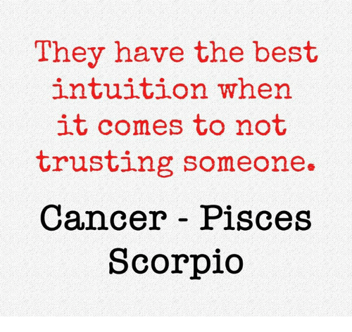 bests: They have the best  intuition when  it comes to not  trusting someone.  Cancer Pisces  Scorpio