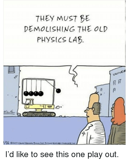 Funny, Old, and Physics: THEY MUST BE  DEMOLISHING THE OLD  PHYSICS LAB.  ve  VER  凡ศ  ㄩ I'd like to see this one play out.