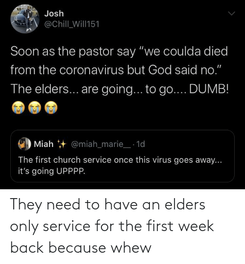 they: They need to have an elders only service for the first week back because whew