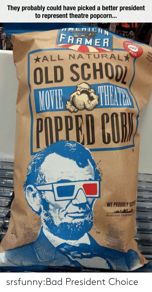 Bad, Tumblr, and American: They probably could have picked a better president  to represent theatre popcorn.  FARMER  ALL NATURALA  OLD SCHOD  WE PROUDLY S  American Farmland  TM srsfunny:Bad President Choice
