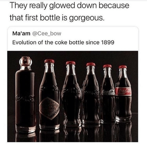 Evolution, Gorgeous, and Girl Memes: They really glowed down because  that first bottle is gorgeous.  Ma'am @Cee bovw  Evolution of the coke bottle since 1899