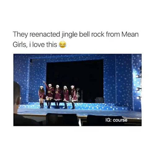 Jingle Bells, Memes, and Mean Girls: They reenacted jingle bell rock from Mean  Girls, i love this  IG: course