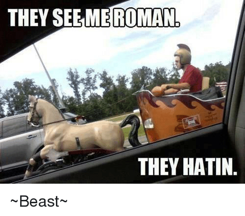 Memes, Beastly, and Roman: THEY ROMAN,  THEY HATIN. ~Beast~