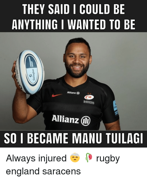England, Rugby, and Wanted: THEY SAID I COULD BE  ANYTHING I WANTED TO BE  Allianz  Allianz  SO I BECAME MANU TUILAG Always injured 🤕 🥀 rugby england saracens