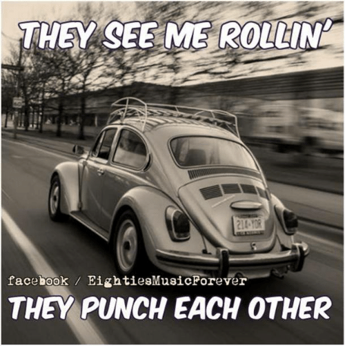 Dank, 🤖, and They See Me Rollin: THEY SEE ME ROLLIN  facebook  EightiesMusicForever  THEY PUNCH EACH OTHER
