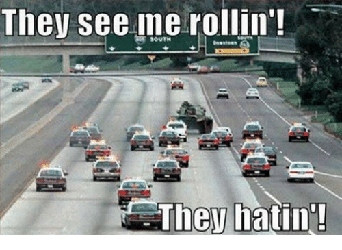they hatin: They see me rollin!  They hatin!