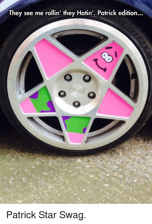 Patrick Star, Swag, and Star: They see me rollin' they Hatin' Patrick edition... <p>Patrick Star Swag.</p>