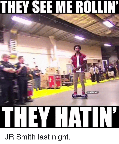Nba, Last Night, and Smiths: THEY SEEME ROLLIN'  @NBAMEMES  THEY HATIN JR Smith last night.