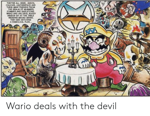 skeletons: THEYRE ALL HERE. JASON  CHUCKE, LEATHERFACE AND  THEIR MANY FRIENDS FROM  THE REALM CF MUMMIES,  ZOMBIES AND SKELETONS.  WARIO AND HIS DEVL BUDDY  ABIGOR SIT AT THE TABLE  WEARING BROAD GRINS  THEY ARE HATCHING  A DIABOLICAL PLAN... Wario deals with the devil