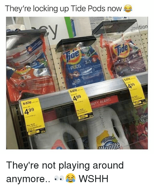 Memes, Wshh, and 🤖: They're locking up Tide Pods now  tion  de  sale  sale-  sale..  ALERT! They're not playing around anymore.. 👀😂 WSHH