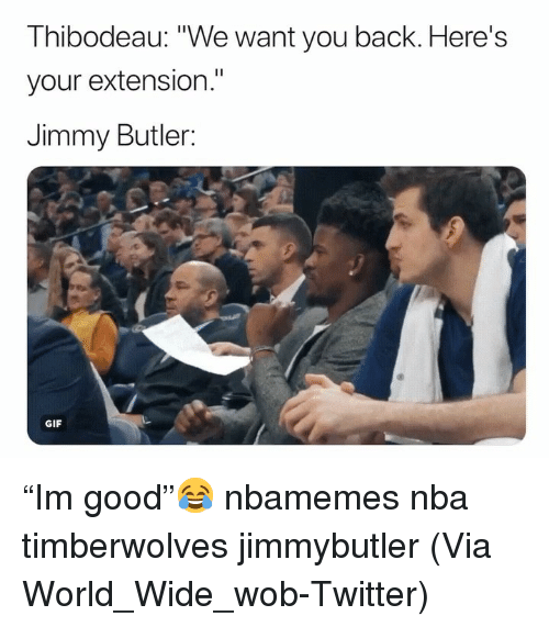 "Basketball, Gif, and Jimmy Butler: Thibodeau: ""We want you back. Here's  your extension.""  Jimmy Butler:  GIF ""Im good""😂 nbamemes nba timberwolves jimmybutler (Via World_Wide_wob-Twitter)"