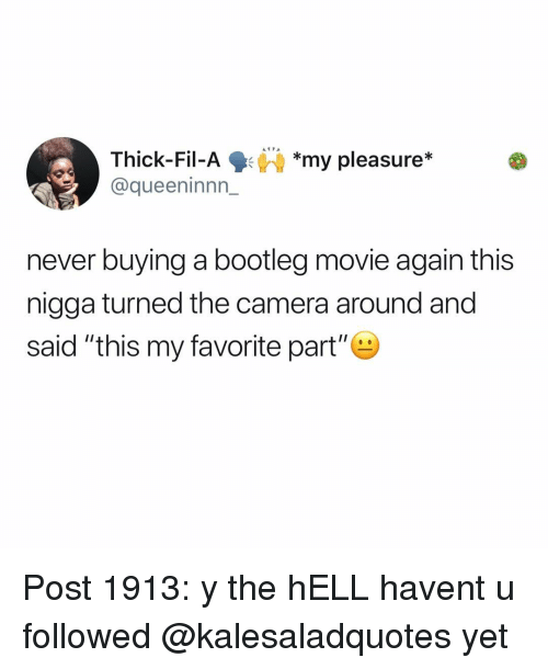 """Bootleg, Memes, and Camera: Thick-Fil-Ay pleasure*  @queeninnn_  *my pleasure*  never buying a bootleg movie again this  nigga turned the camera around and  said """"this my favorite part"""" Post 1913: y the hELL havent u followed @kalesaladquotes yet"""