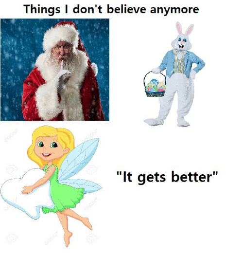 """Gets Better: Things I don't believe anymore  """"It gets better"""""""
