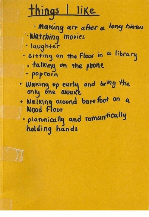 pop corn: things I like  making art after a long hawy  . Watching movies  laughter  . sittinq on the Floor  , talking on the phone  in a library  pop corn  . waking up early and beng the  onl one awa  Walking around bare foot on a  Wood floor  platonically und romantically  holding hands