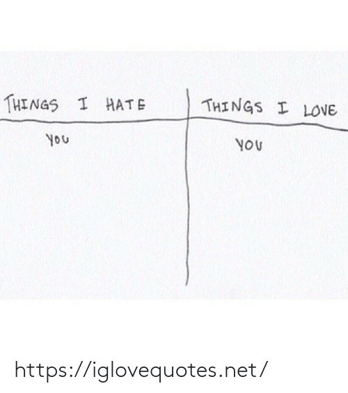 Hate You: THINGS I LOVE  THINGS I HATE  you  YOU https://iglovequotes.net/