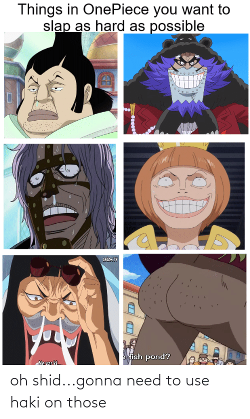 Onepiece: Things in OnePiece you want to  slap as hard as possible  ANIZM.TV  fish pond?  Ne var ki. oh shid...gonna need to use haki on those