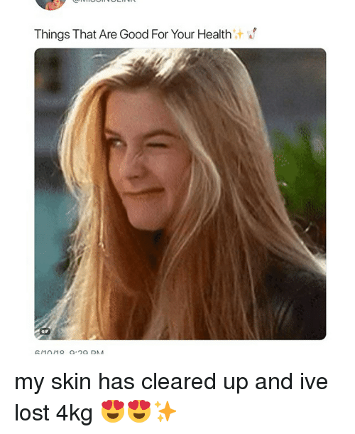 Gif, Memes, and Lost: Things That Are Good For Your Health  GIF my skin has cleared up and ive lost 4kg 😍😍✨