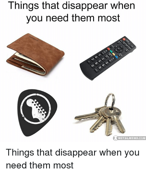 Memes, 🤖, and Com: Things that disappear when  you need them most  op  METALMEME.COM  METALMEME.COM Things that disappear when you need them most