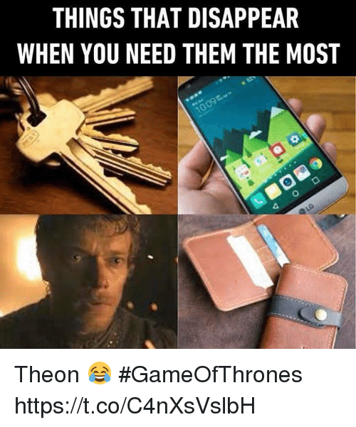 Memes, 🤖, and Gameofthrones: THINGS THAT DISAPPEAR  WHEN YOU NEED THEM THE MOST Theon 😂 #GameOfThrones https://t.co/C4nXsVslbH