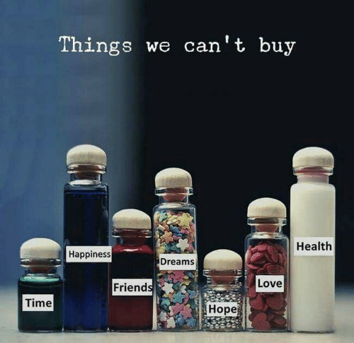 Friends, Love, and Time: Things  we can't buy  Health  Happiness  Dreams  Love  Friends  Time  Hope