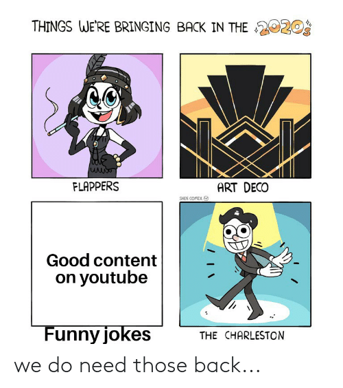 funny jokes: THINGS WE'RE BRINGING BACK IN THE 2020S  FLAPPERS  ART DECO  SHEN COMIX O  Good content  on youtube  Funny jokes  THE CHARLESTON we do need those back...