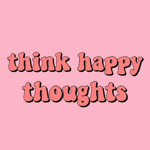 happy thoughts: think happy  thoughts