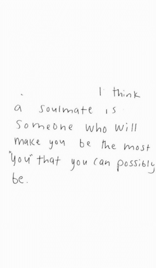 Who, Can, and Will: think  Soulmate  S  who will  make you be he most  Someone  you that you Can possibly  be