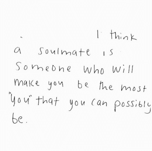 Who, Can, and Will: think  Soulmate  Someone who Will  be the most  make yon  you that you can possibly  be