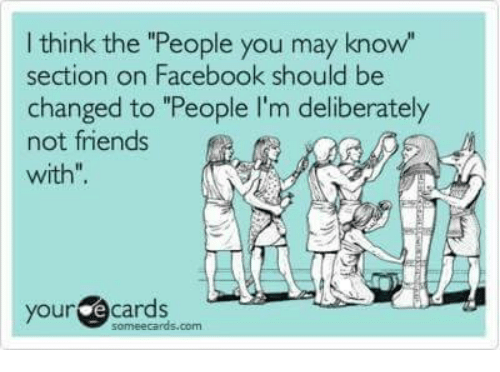 "Memes, 🤖, and Deliberate: think the ""People you may know""  section on Facebook should be  changed to ""People I'm deliberately  not friends  with"".  your  cards"