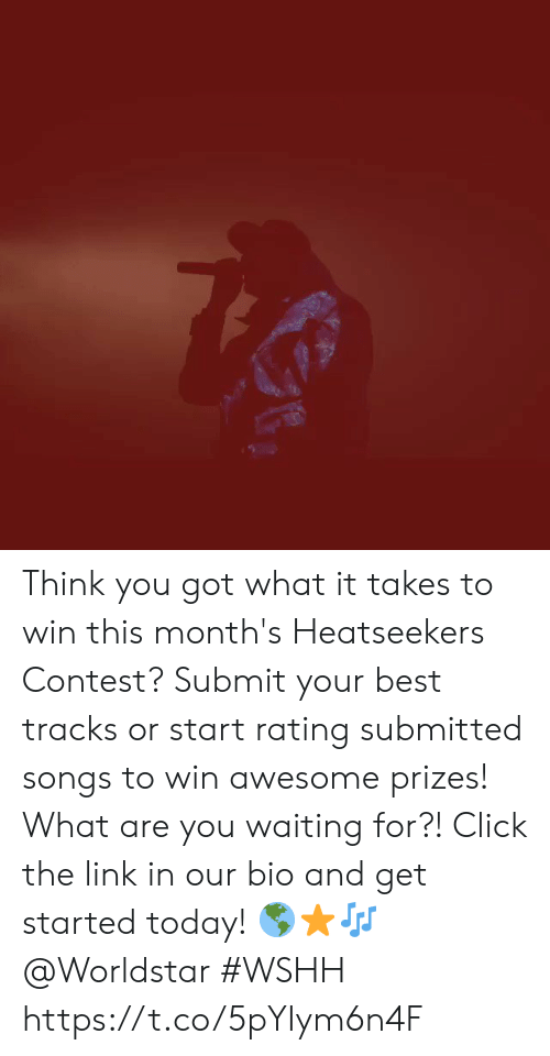 Click, Worldstar, and Wshh: Think you got what it takes to win this month's Heatseekers Contest? Submit your best tracks or start rating submitted songs to win awesome prizes! What are you waiting for?! Click the link in our bio and get started today! 🌎⭐🎶 @Worldstar #WSHH https://t.co/5pYIym6n4F