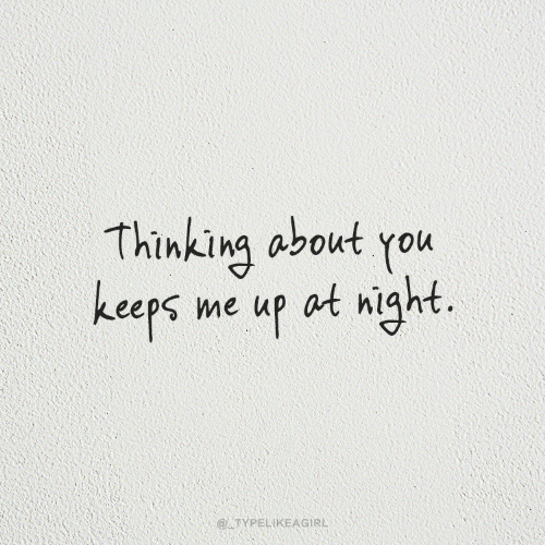 At Night: Thinking about you  keeps me up at night.  @ TYPELIKEAGIRL