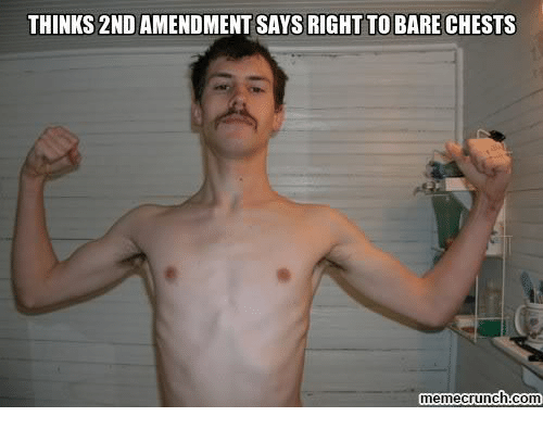2nd Amendment: THINKS 2ND AMENDMENT SAYS RIGHT TO BARE CHESTS  memecrunch com