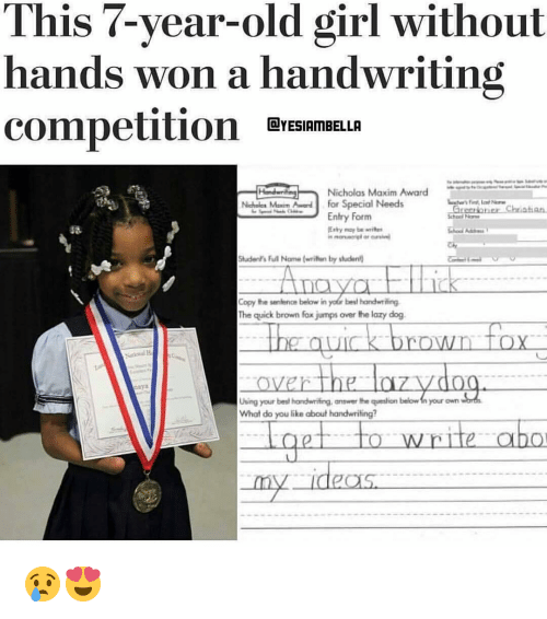 Erti: This 7-year-old girl without  hands won a handwriting  competition DLIYESIAMBELLA  Nicholas Maxim Awar  Nicholas Maam Award  for Special Needs  iation.  Entry Form  Erty be  in  Student Ful Norte by wiadenl  Copy the sentence below in  yol best handwriting  The quick brown fox jumps over the lozy dog.  quick brown fox  overthe azvdo  Uhing your best handwriting  omwer the question below your own  What do you like about handwriting?  ge write abo 😢😍