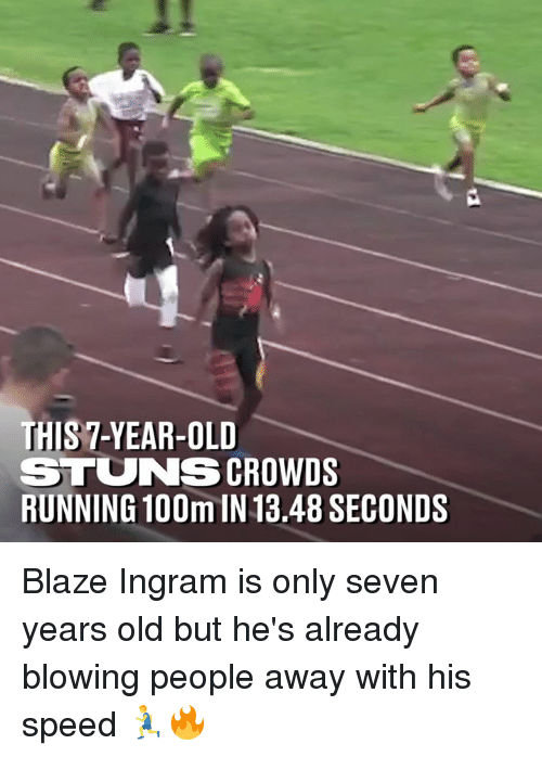 Dank, Blaze, and Old: THIS 7-YEAR-OLD  STUNS CROWDS  RUNNING 100m IN 13.48 SECONDS Blaze Ingram is only seven years old but he's already blowing people away with his speed 🏃♂️🔥