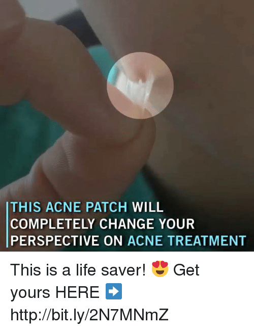 Life, Memes, and Http: THIS ACNE PATCH WILL  COMPLETELY CHANGE YOUR  PERSPECTIVE ON ACNE TREATMENT This is a life saver! 😍   Get yours HERE ➡️ http://bit.ly/2N7MNmZ